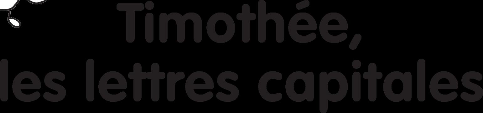 Timothée, les lettres capitales