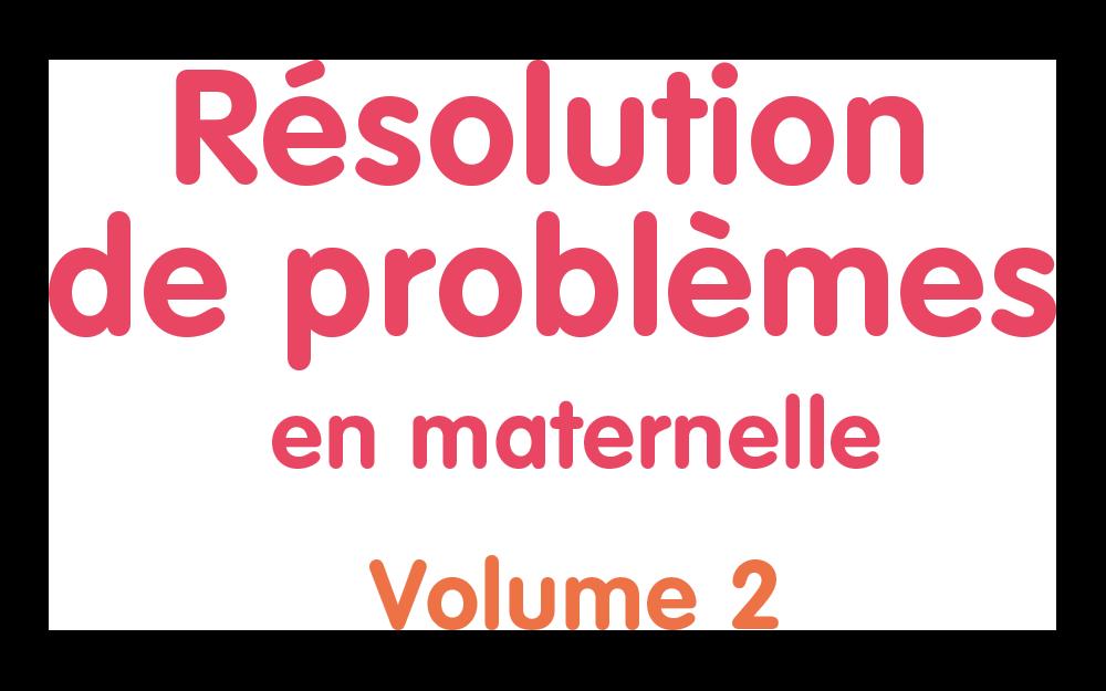 Résolution de problèmes en maternelle volume 2